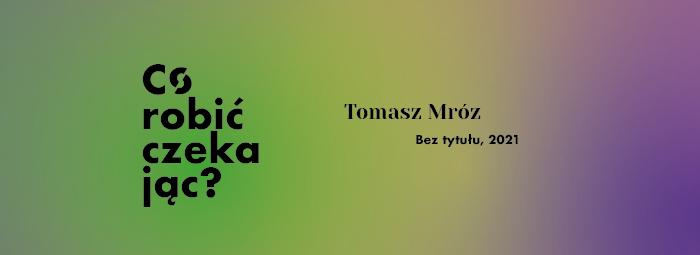 bennerek do wystawy Tomasz Mroza