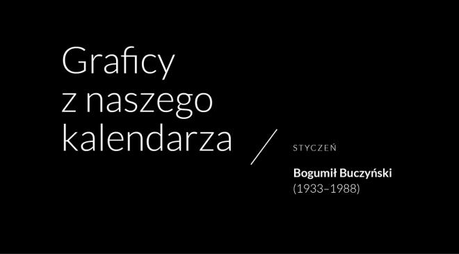 Graficy z naszego kalendarza.  Bogumił Buczyński.