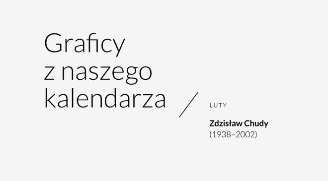 Graficy z naszego kalendarza. Zdzisław Chudy